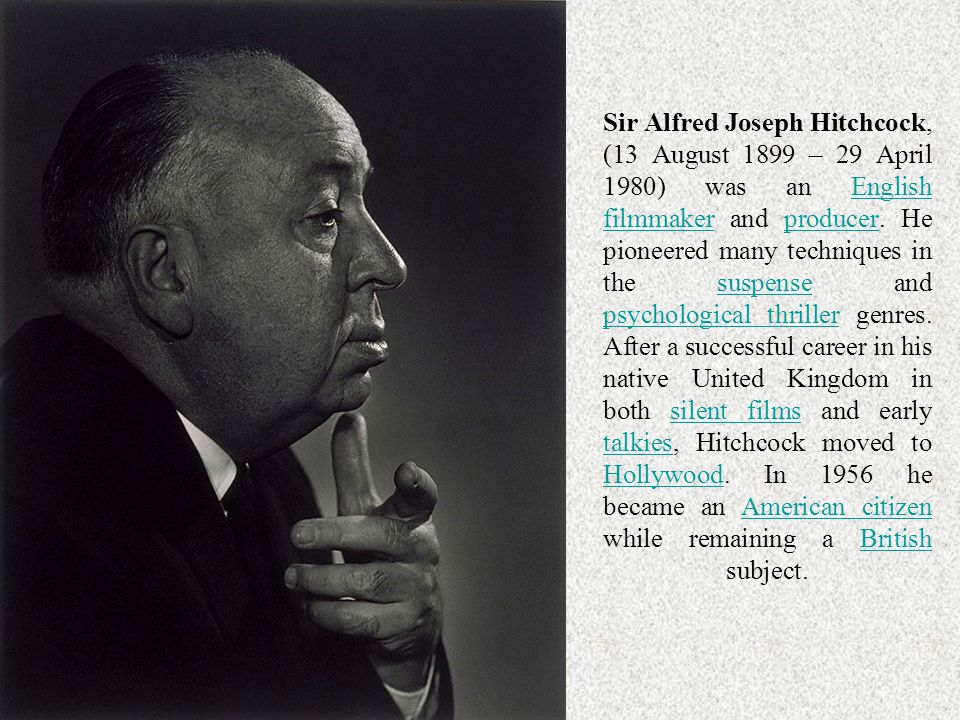 Sir Alfred Joseph Hitchcock, (13 August 1899 – 29 April 1980) was an English filmmaker and producer.