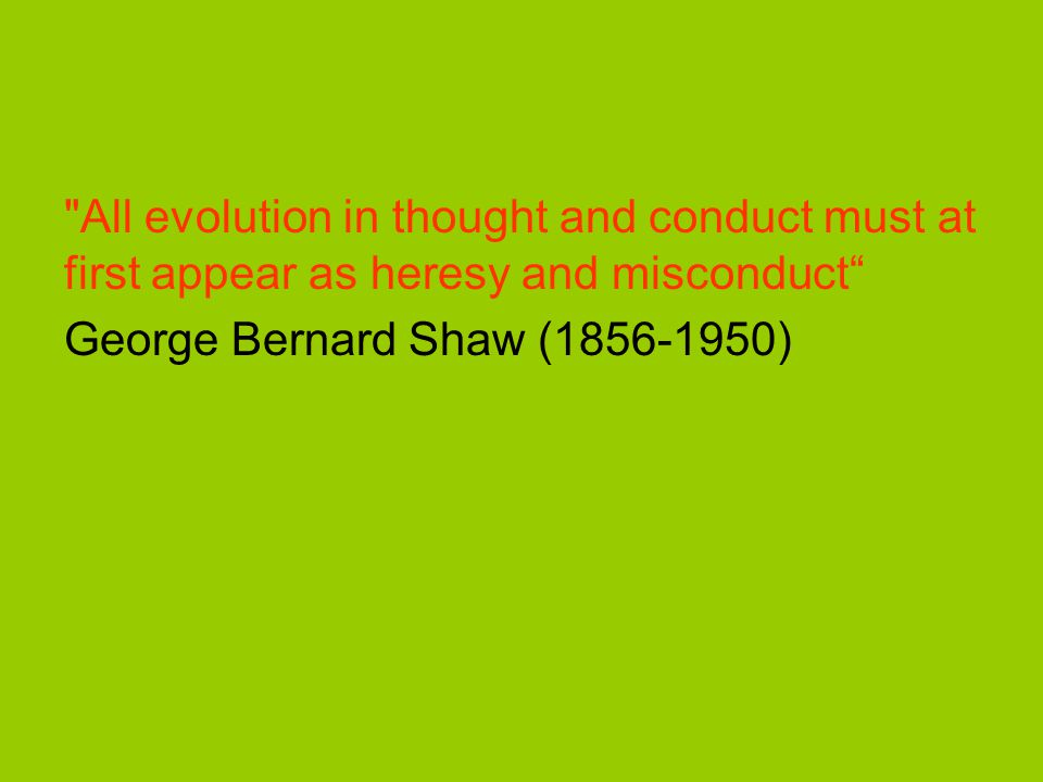 All evolution in thought and conduct must at first appear as heresy and misconduct