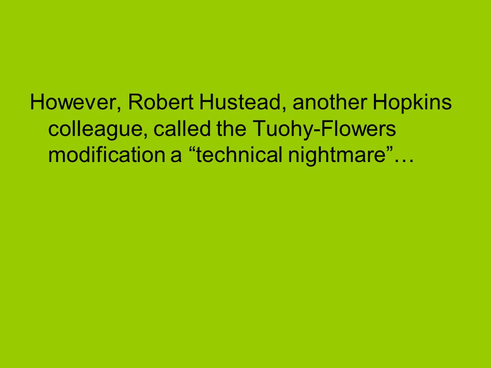 However, Robert Hustead, another Hopkins colleague, called the Tuohy-Flowers modification a technical nightmare …