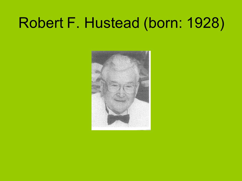 Robert F. Hustead (born: 1928)