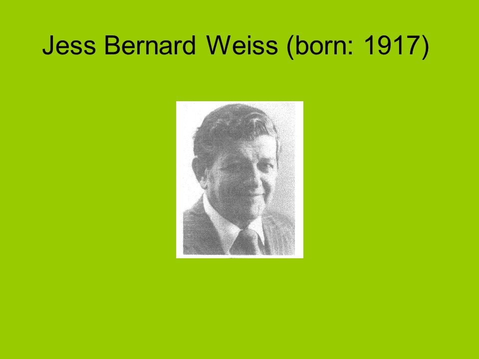 Jess Bernard Weiss (born: 1917)