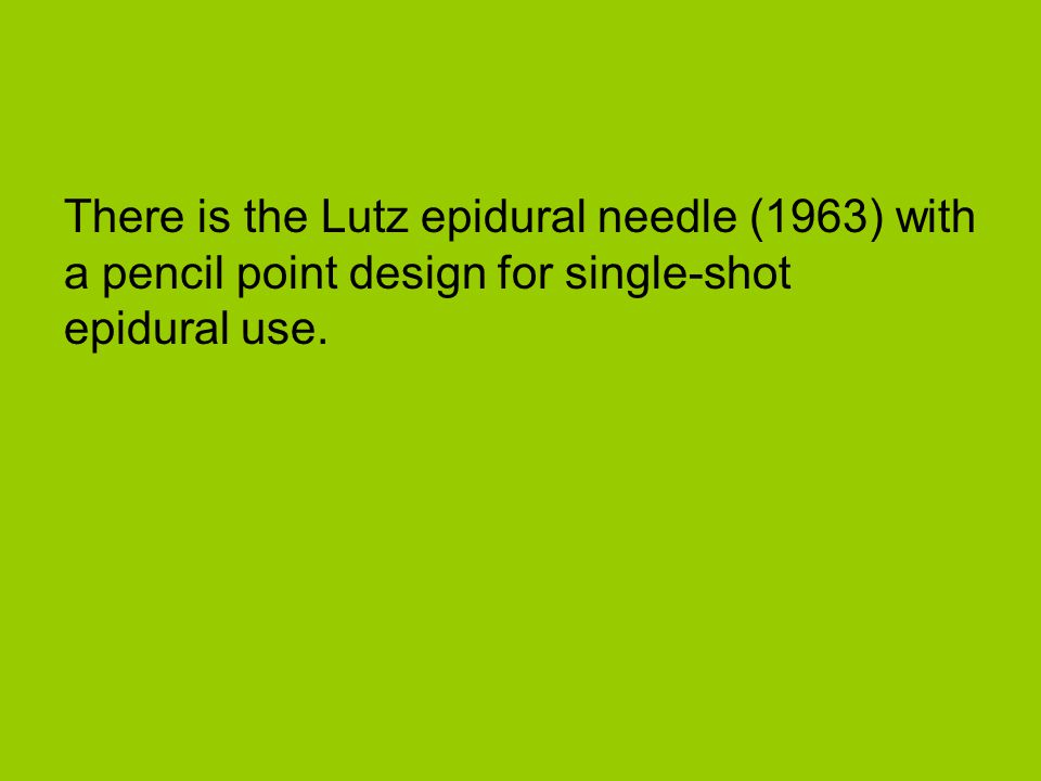 There is the Lutz epidural needle (1963) with a pencil point design for single-shot epidural use.