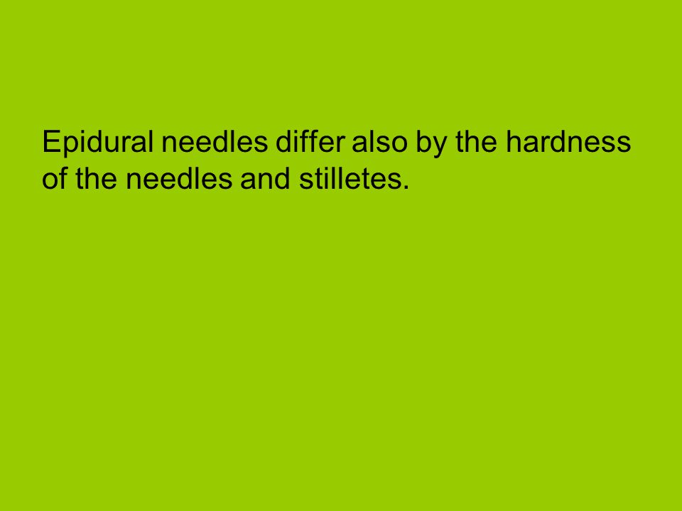 Epidural needles differ also by the hardness of the needles and stilletes.