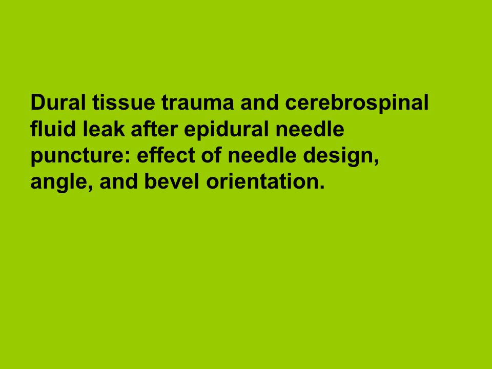 Dural tissue trauma and cerebrospinal fluid leak after epidural needle puncture: effect of needle design, angle, and bevel orientation.