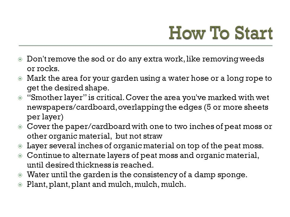 How To Start Don t remove the sod or do any extra work, like removing weeds or rocks.