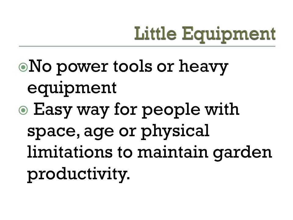 Little Equipment No power tools or heavy equipment