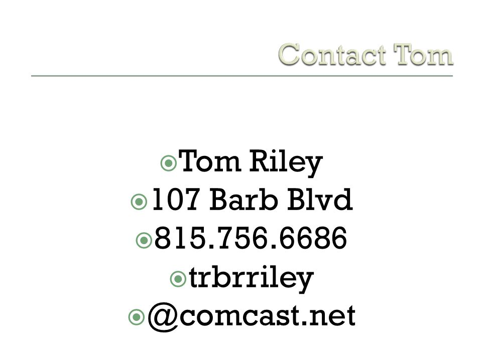 Tom Riley 107 Barb Blvd 815.756.6686 trbrriley @comcast.net