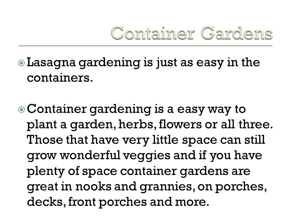 Container Gardens Lasagna gardening is just as easy in the containers.