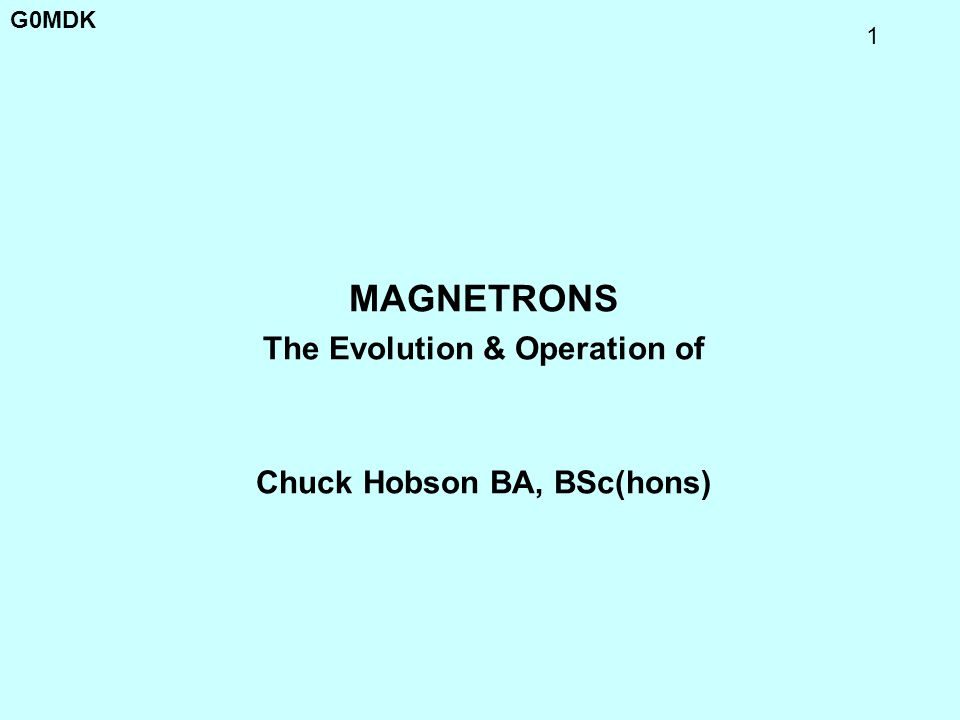 MAGNETRONS The Evolution & Operation of Chuck Hobson BA, BSc(hons)
