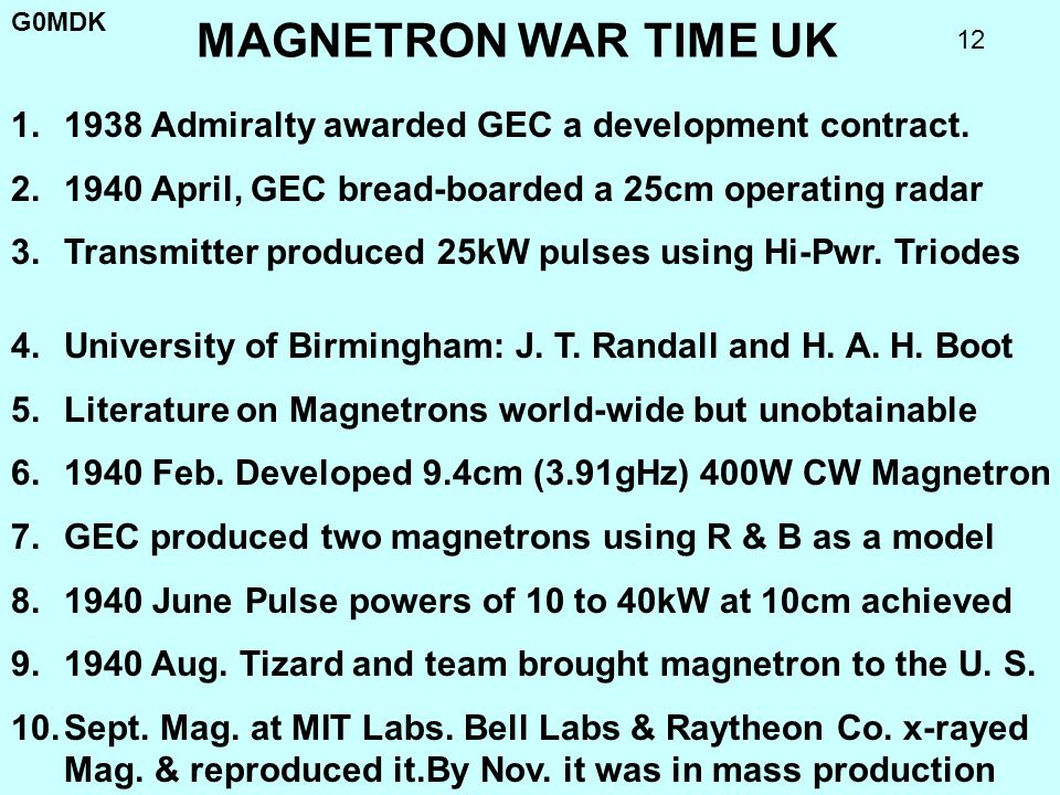 MAGNETRON WAR TIME UK 1938 Admiralty awarded GEC a development contract. 1940 April, GEC bread-boarded a 25cm operating radar.