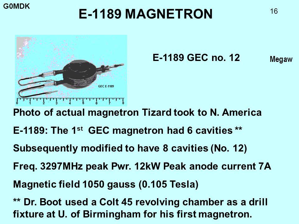 E-1189 MAGNETRON E-1189 GEC no. 12. Megaw. Photo of actual magnetron Tizard took to N. America. E-1189: The 1st GEC magnetron had 6 cavities **