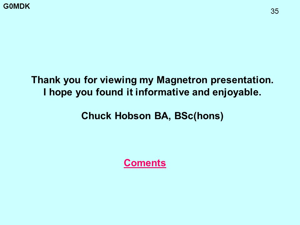Thank you for viewing my Magnetron presentation