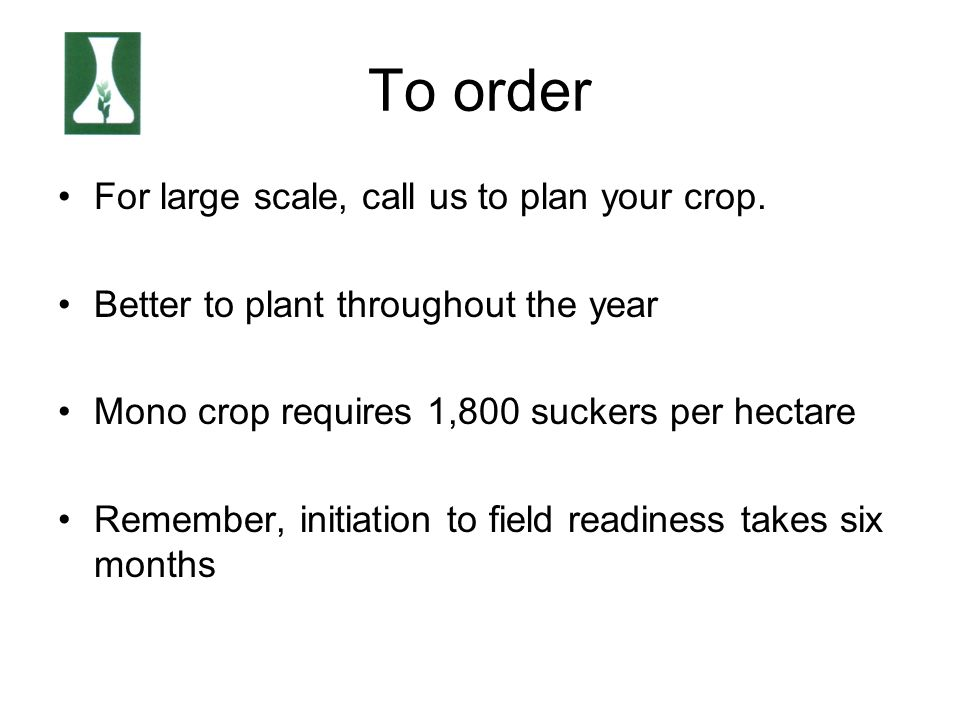 To order For large scale, call us to plan your crop.