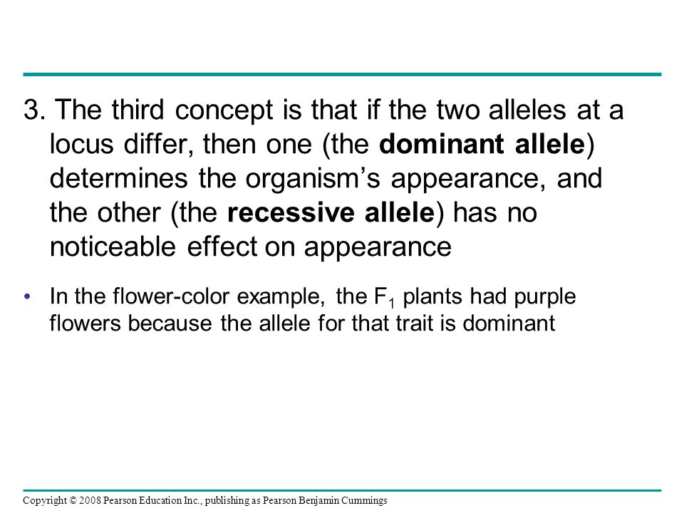 3. The third concept is that if the two alleles at a locus differ, then one (the dominant allele) determines the organism's appearance, and the other (the recessive allele) has no noticeable effect on appearance