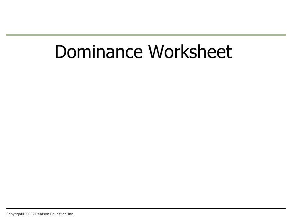 Dominance Worksheet Copyright © 2009 Pearson Education, Inc.