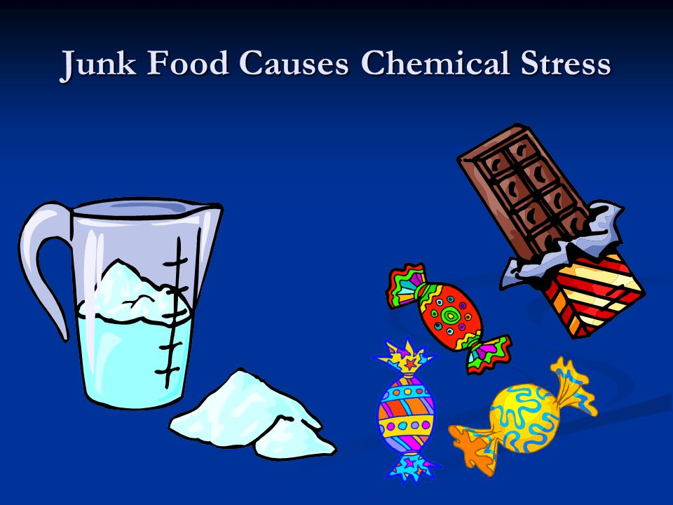 Junk Food Causes Chemical Stress
