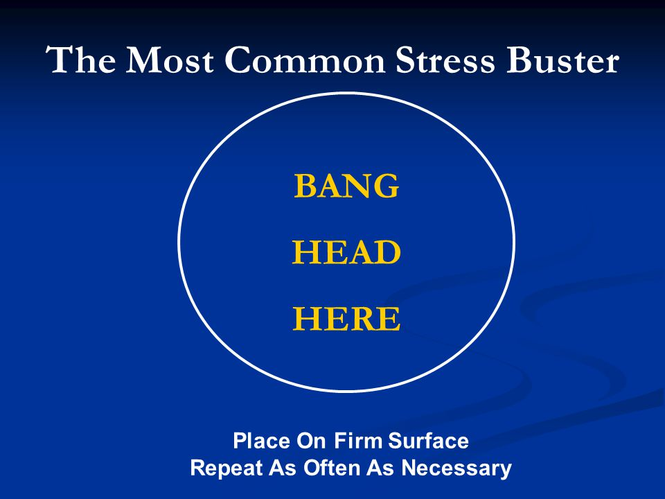 The Most Common Stress Buster Repeat As Often As Necessary