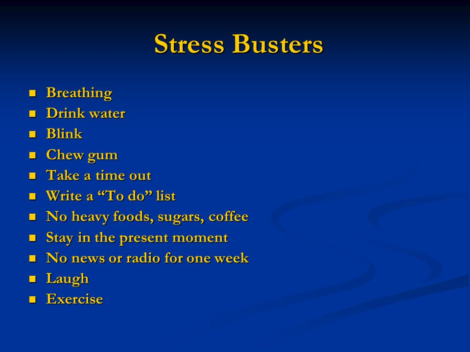 Stress Busters Breathing Drink water Blink Chew gum Take a time out