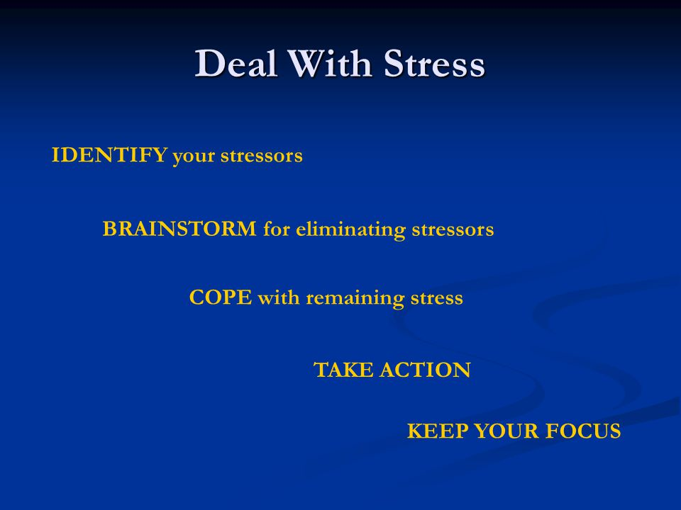 Deal With Stress IDENTIFY your stressors