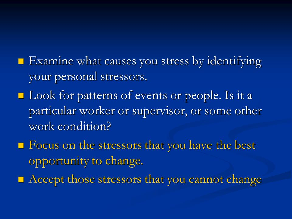 Examine what causes you stress by identifying your personal stressors.