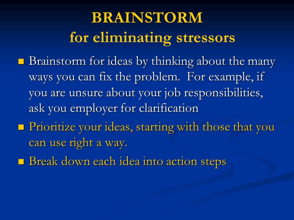 BRAINSTORM for eliminating stressors