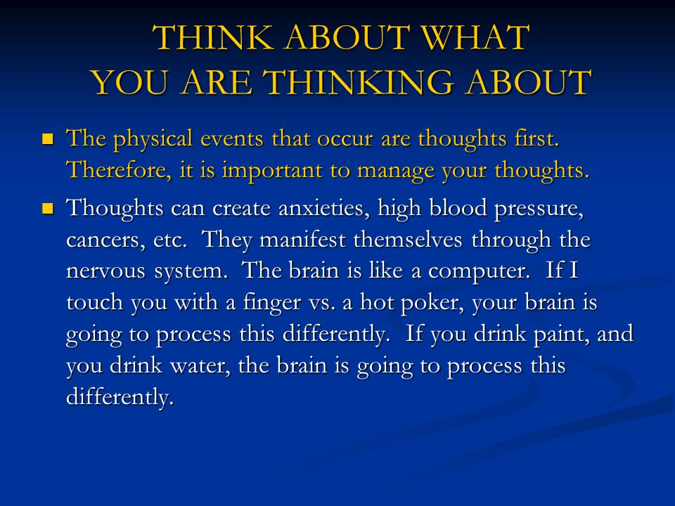 THINK ABOUT WHAT YOU ARE THINKING ABOUT