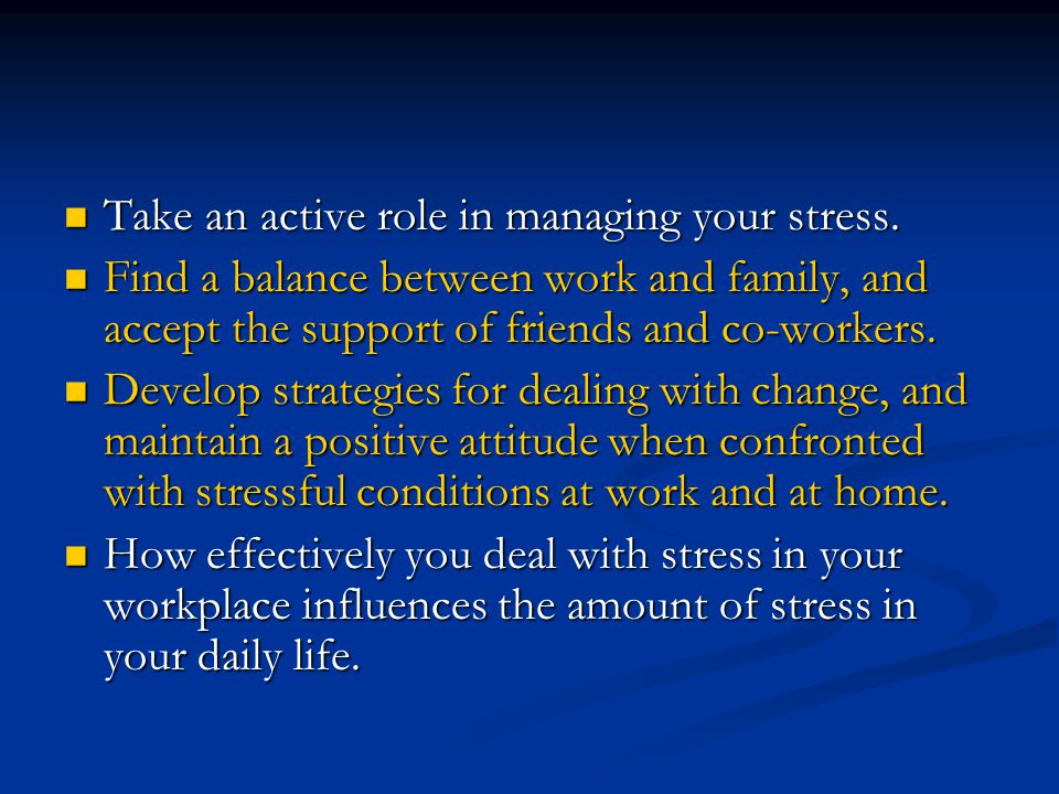 Take an active role in managing your stress.