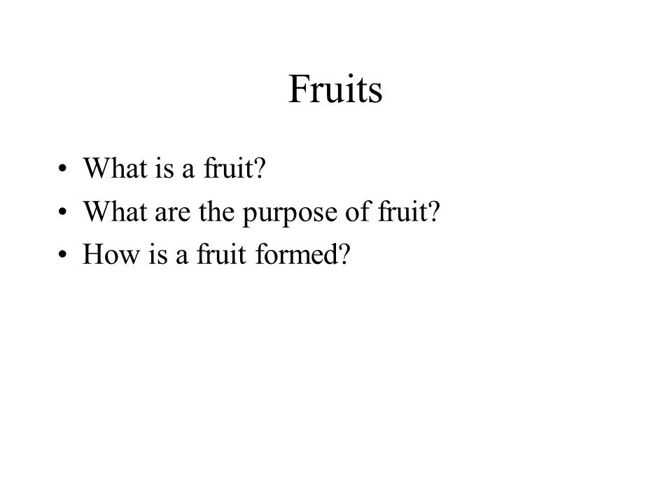 Fruits What is a fruit What are the purpose of fruit