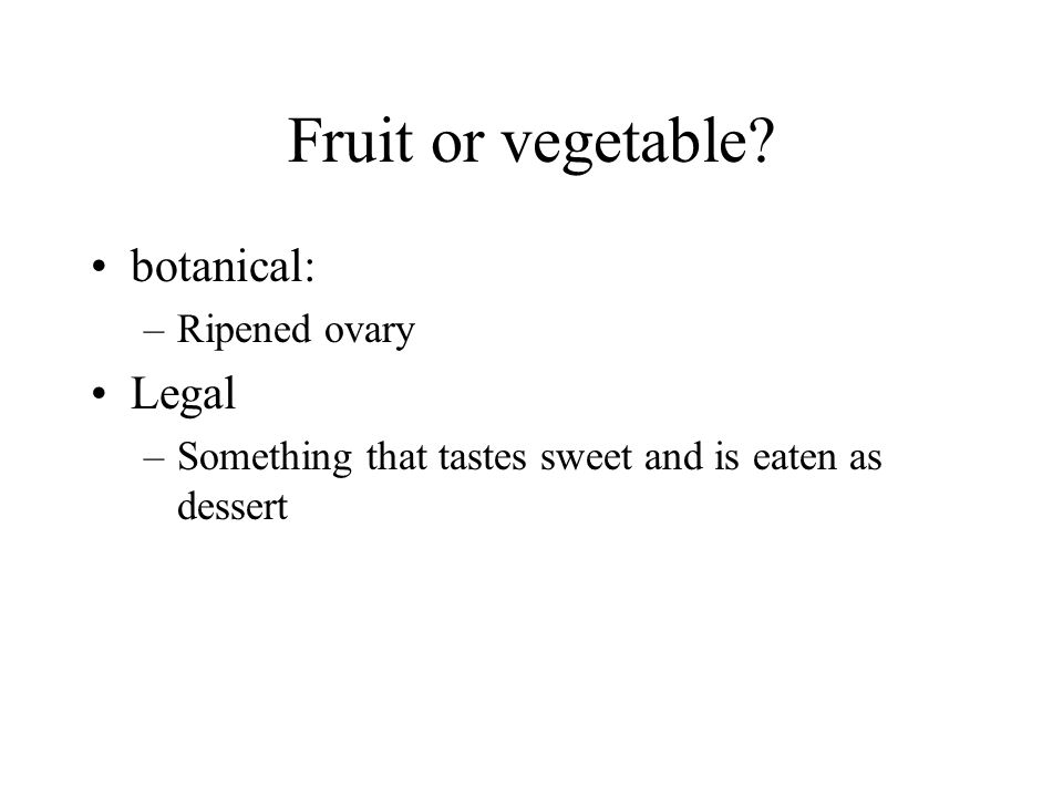 Fruit or vegetable botanical: Legal Ripened ovary