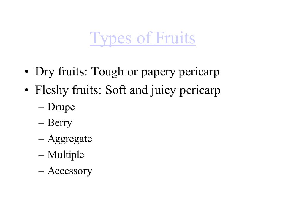 Types of Fruits Dry fruits: Tough or papery pericarp