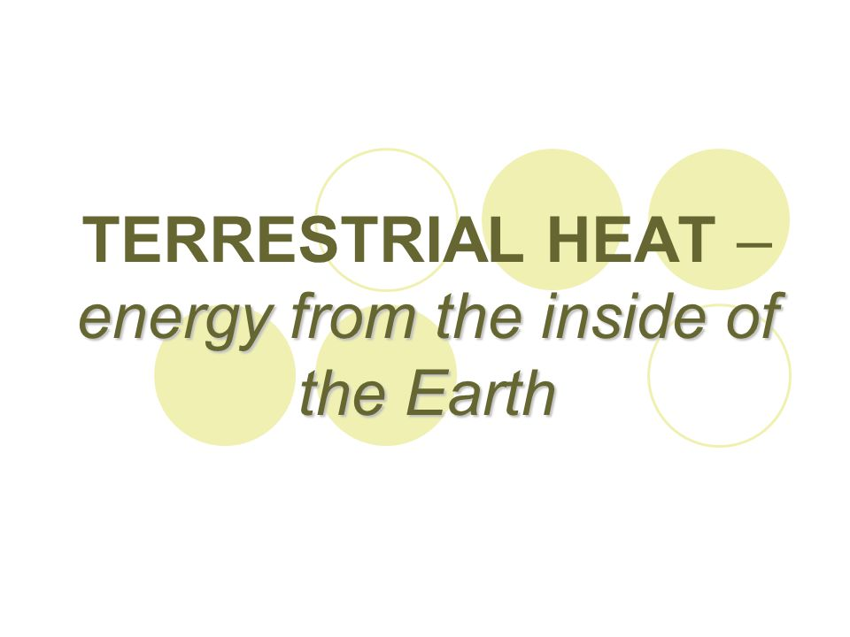 TERRESTRIAL HEAT – energy from the inside of the Earth