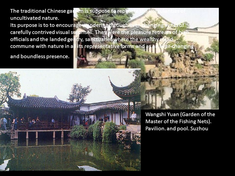 The traditional Chinese garden is suppose to replicate the irregularities of uncultivated nature.