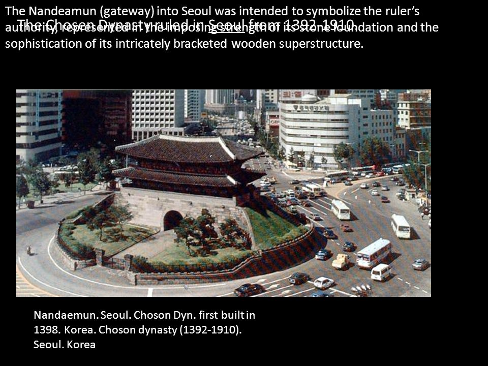 The Chosen Dynasty ruled in Seoul from 1392-1910.