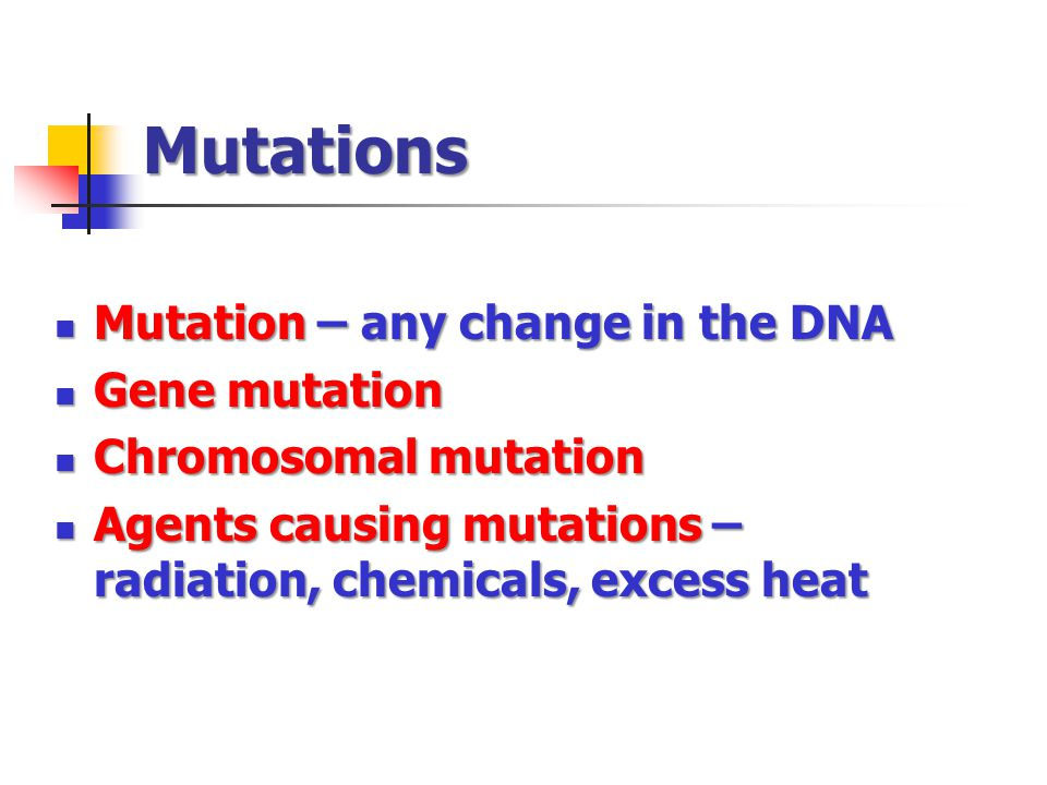 Mutations Mutation – any change in the DNA Gene mutation