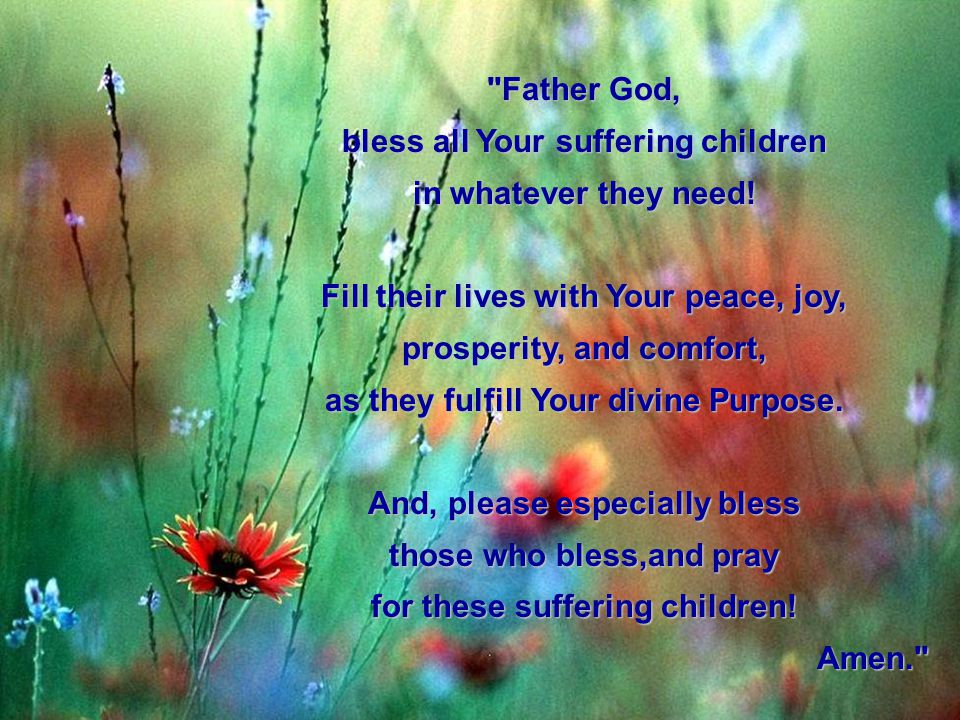 bless all Your suffering children in whatever they need!