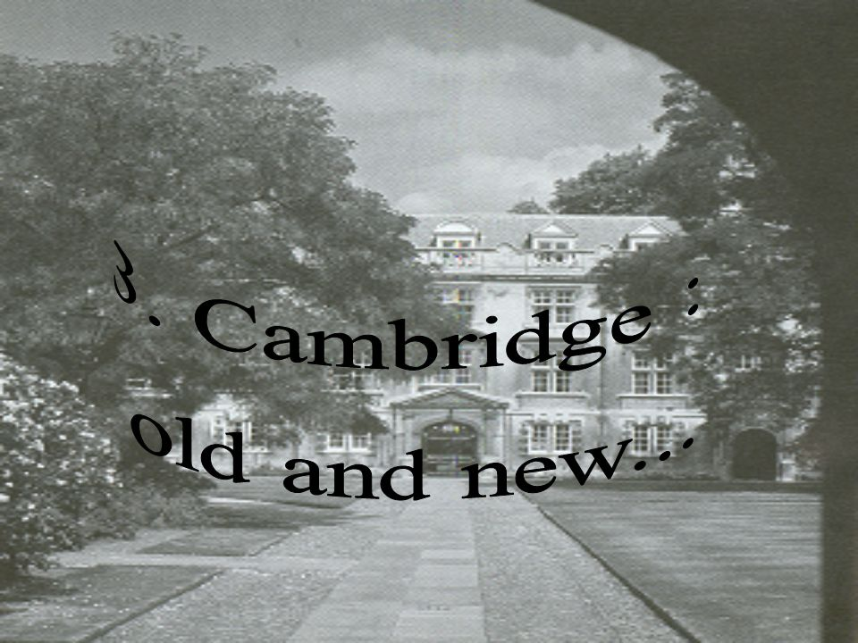3. Cambridge : old and new...