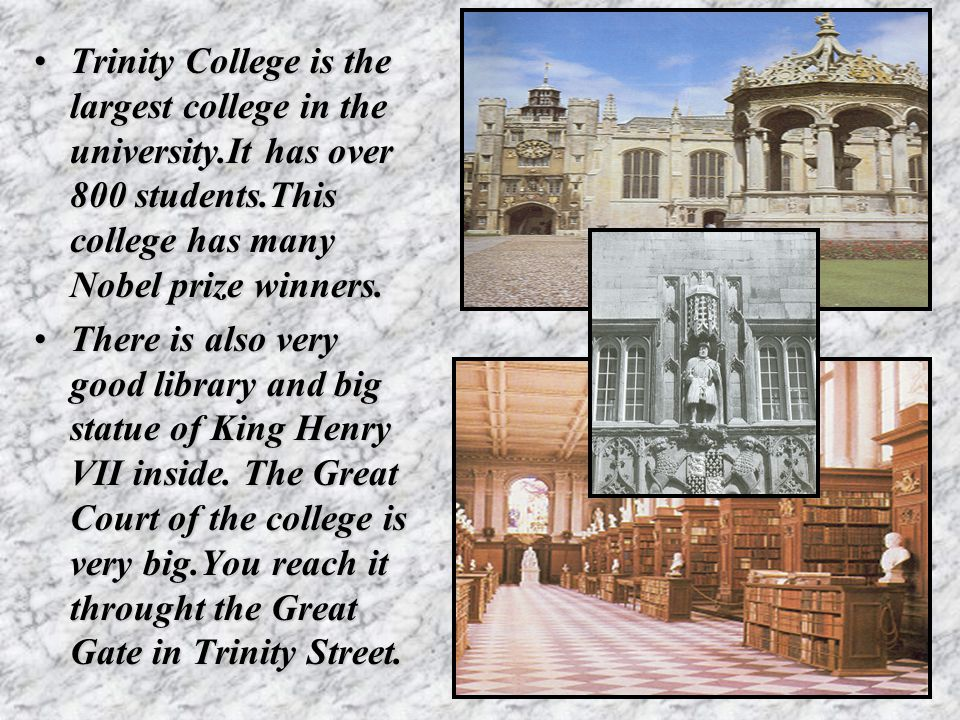 Trinity College is the largest college in the university