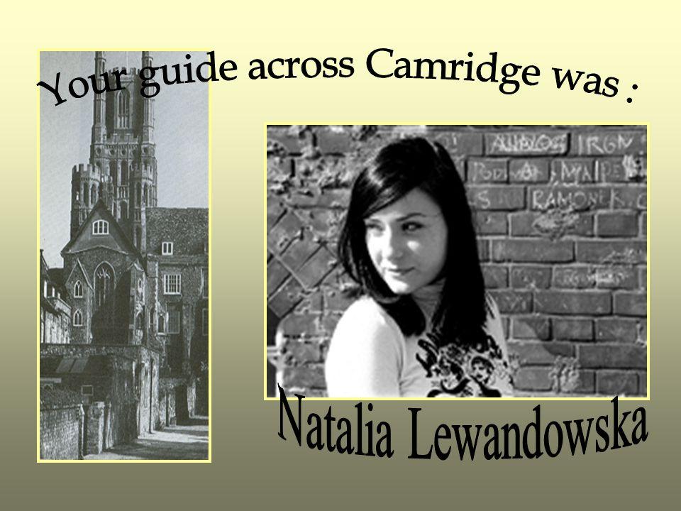 Your guide across Camridge was :
