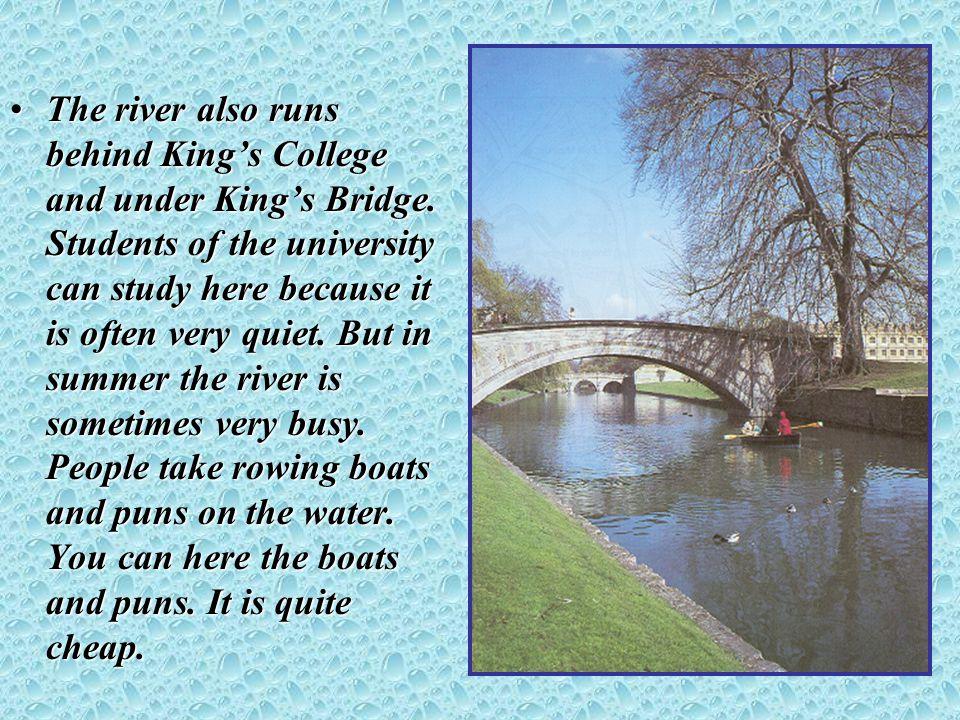 The river also runs behind King's College and under King's Bridge