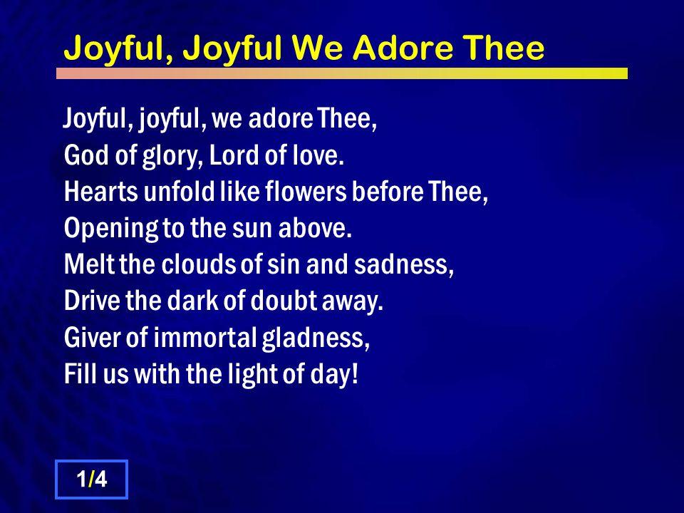 Joyful, Joyful We Adore Thee
