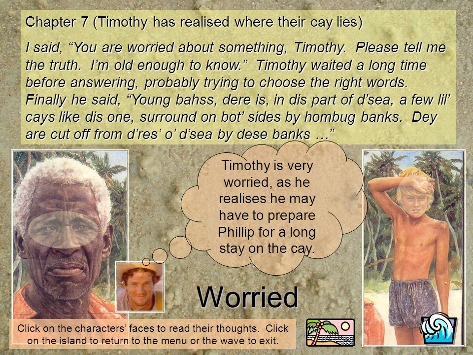 Worried Chapter 7 (Timothy has realised where their cay lies)