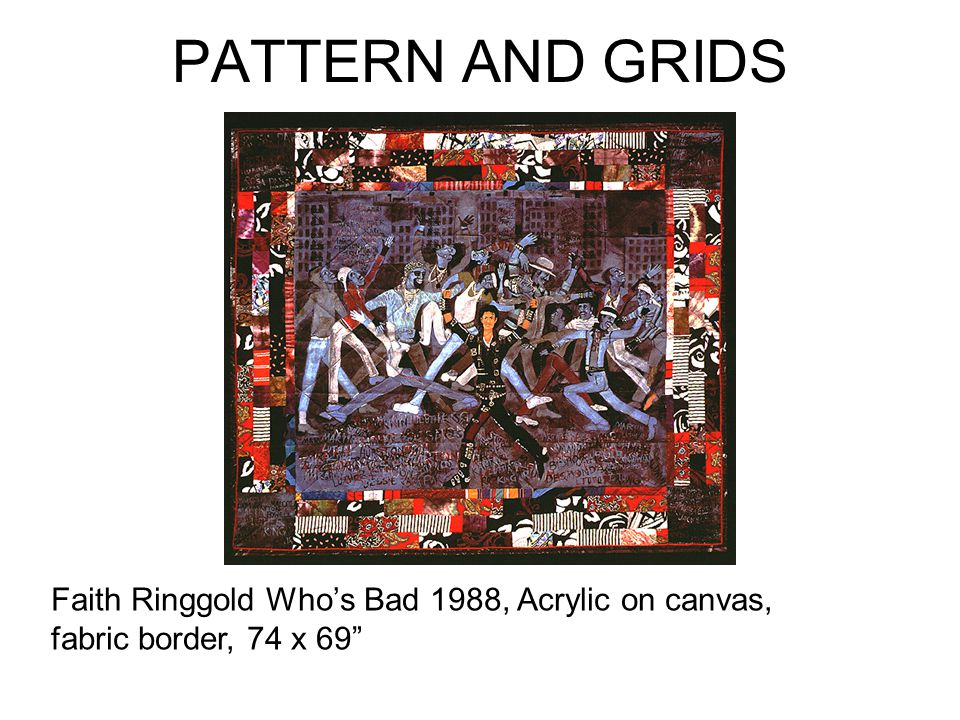 PATTERN AND GRIDS Faith Ringgold Who's Bad 1988, Acrylic on canvas, fabric border, 74 x 69