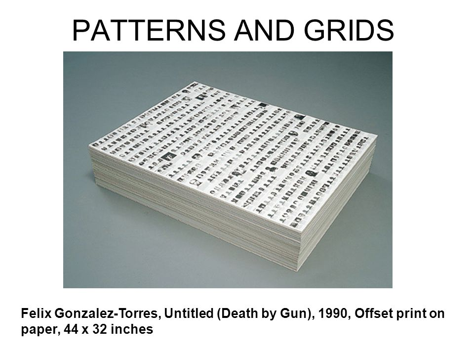 PATTERNS AND GRIDS Felix Gonzalez-Torres, Untitled (Death by Gun), 1990, Offset print on paper, 44 x 32 inches.
