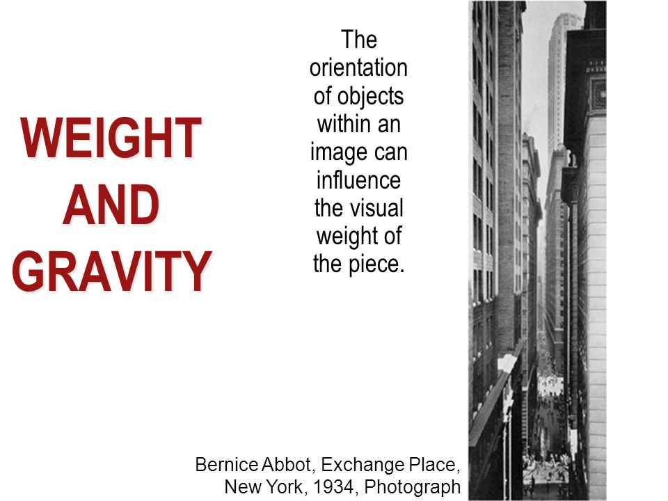 WEIGHT AND GRAVITY The orientation of objects within an image can influence the visual weight of the piece.