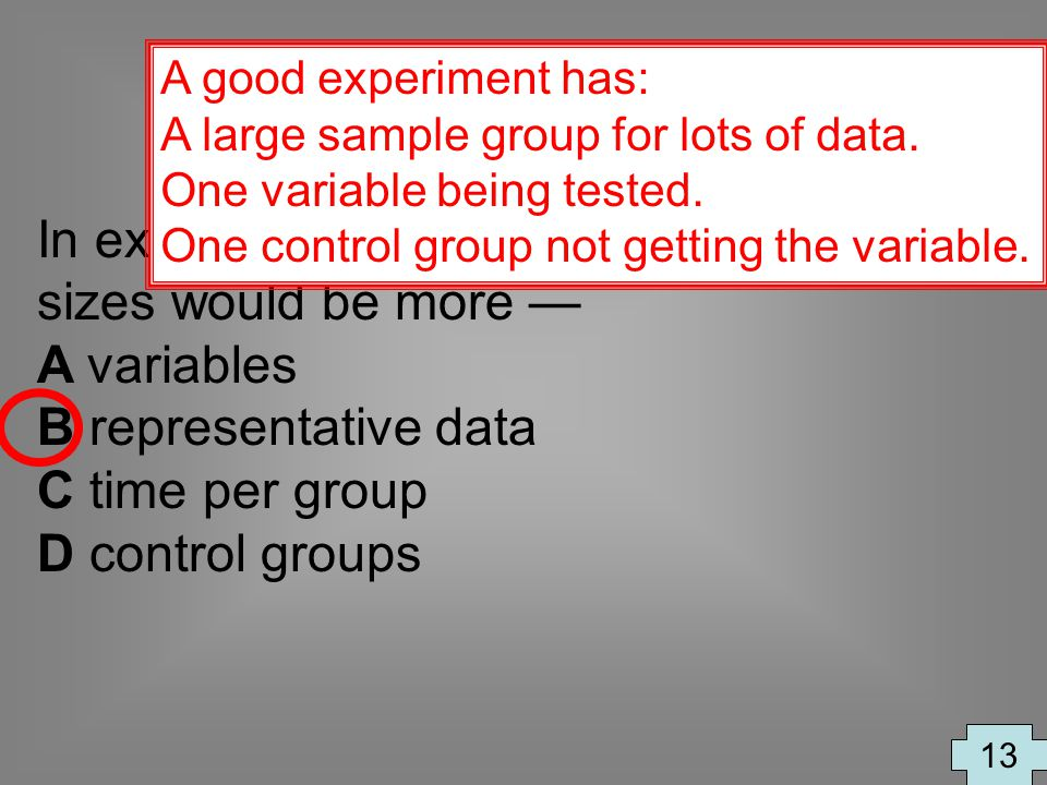 In experiments, a benefit of larger sample sizes would be more —
