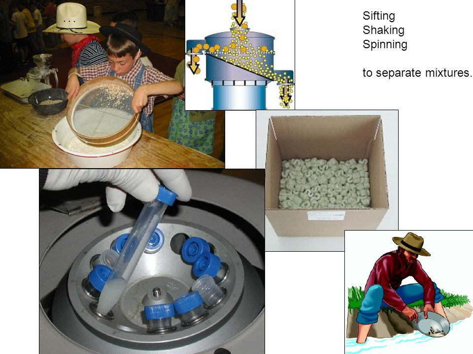 Sifting Shaking Spinning to separate mixtures.
