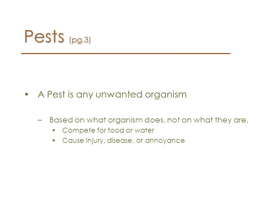 Pests (pg.3) A Pest is any unwanted organism