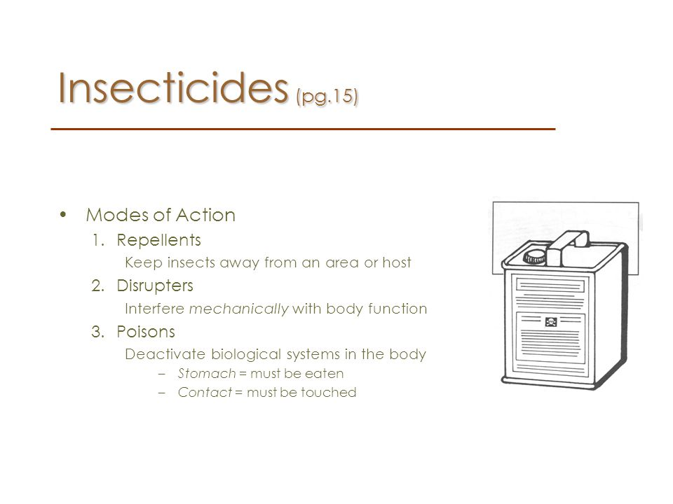 Insecticides (pg.15) Modes of Action Repellents Disrupters Poisons
