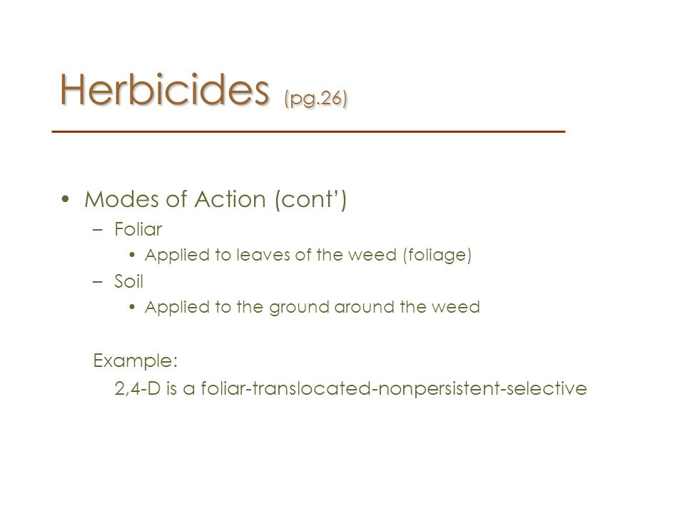 Herbicides (pg.26) Modes of Action (cont') or Foliar Soil Example: