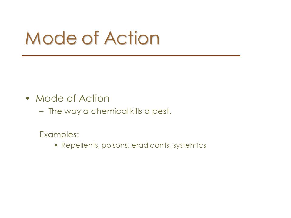 Mode of Action Mode of Action The way a chemical kills a pest.